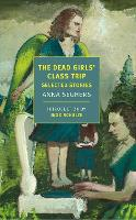 The Dead Girls' Class Trip: Selected Stories  (Paperback)