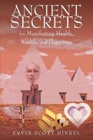 Ancient Secrets for Manifesting Health Wealth and Happiness (Paperback)