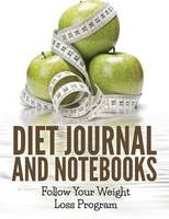 Diet Journal and Notebooks: Follow Your Weight Loss Program (Paperback)