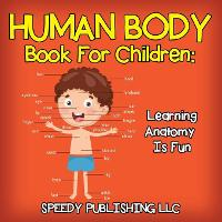 Human Body Book for Children: Learning Anatomy Is Fun (Paperback)
