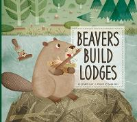 Beavers Build Lodges - Animal Builders (Paperback)