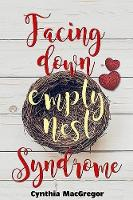 Facing Down Empty Nest Syndrome (Paperback)