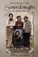 The Last of the Sourdoughs: An Alaskan Tale (Paperback)