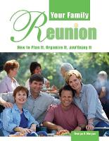 Your Family Reunion: How to Plan It, Organize It, and Enjoy It - How to Plan It, Organize It, and Enjo (Paperback)