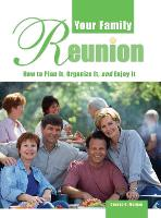 Your Family Reunion: How to Plan It, Organize It, and Enjoy It - How to Plan It, Organize It, and Enjo (Hardback)