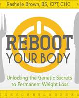 Reboot Your Body: Unlocking the Genetic Secrets to Permanent Weight Loss (Hardback)