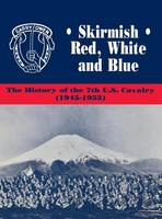 Skirmish Red, White and Blue: The History of the 7th U.S. Cavalry, 1945-1953 (Paperback)