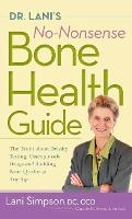Dr. Lani's No-Nonsense Bone Health Guide: The Truth about Density Testing, Osteoporosis Drugs, and Building Bone Quality at Any Age (Hardback)