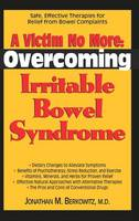 A Victim No More: Overcoming Irritable Bowel Syndrome: Safe, Effective Therapies for Relief from Bowel Complaints (Hardback)
