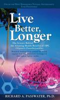 Live Better, Longer: The Science Behind the Amazing Health Benefits of OPC (Hardback)