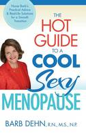 The Hot Guide to a Cool, Sexy Menopause: Nurse Barb's Practical Advice & Real-Life Solutions for a Smooth Transition (Hardback)