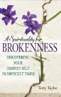 A Spirituality for Brokenness: Discovering Your Deepest Self in Difficult Times (Hardback)