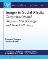 Images in Social Media: Categorization and Organization of Images and Their Collections - Synthesis Lectures on Information Concepts, Retrieval, and Services (Paperback)