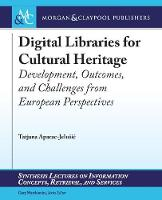 Digital Libraries for Cultural Heritage: Development, Outcomes, and Challenges from European Perspectives - Synthesis Lectures on Information Concepts, Retrieval, and Services (Paperback)