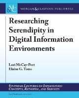 Researching Serendipity in Digital Information Environments - Synthesis Lectures on Information Concepts, Retrieval, and Services (Paperback)