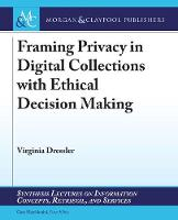 Framing Privacy in Digital Collections with Ethical Decision Making - Synthesis Lectures on Information Concepts, Retrieval, and Services (Paperback)