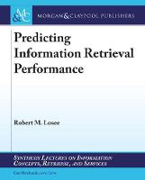 Predicting Information Retrieval Performance - Synthesis Lectures on Information Concepts, Retrieval, and Services (Hardback)