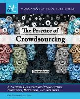 The Practice of Crowdsourcing - Synthesis Lectures on Information Concepts, Retrieval, and Services (Hardback)