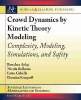 Crowd Dynamics by Kinetic Theory Modeling: Complexity, Modeling, Simulations, and Safety - Synthesis Lectures on Mathematics and Statistics (Paperback)