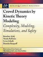 Crowd Dynamics by Kinetic Theory Modeling: Complexity, Modeling, Simulations, and Safety (Hardback)