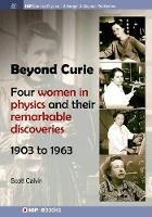Beyond Curie: Four Women in Physics and Their Remarkable Discoveries, 1903 to 1963 - IOP Concise Physics (Paperback)