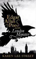 Edgar Allan Poe and the London Monster - A Novel