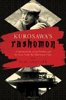 Kurosawa`s Rashomon - A Vanished City, a Lost Brother, and the Voice Inside His Iconic Films