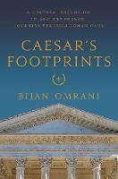Caesar`s Footprints - A Cultural Excursion to Ancient France: Journeys Through Roman Gaul (Hardback)