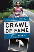 Crawl of Fame: Julie Moss and the Fifteen Feet that Created an Ironman Triathlon Legend (Hardback)