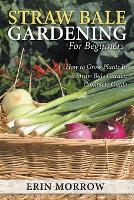 Straw Bale Gardening For Beginners: How to Grow Plants In a Straw Bale Garden Complete Guide (Paperback)