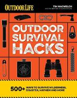 Outdoor Survival Hacks: 500 Amazing Tricks That Just Might Save Your Life (Paperback)