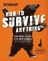 How To Survive Anything: From Animal Attacks to the End of the World (and Everything in Between) (Paperback)