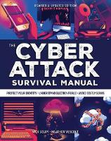 Cyber Attack Survival Manual: From Identity Theft to The Digital Apocalypse and Everything in Between - Survival Manuals (Paperback)