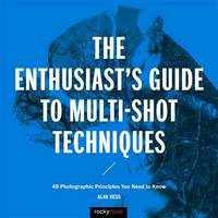 Enthusiast's Guide to Multi-Shot Techniques: 50 Photographic Principles You Need to Know (Paperback)