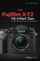 The Fujifilm X-T2: 120 X-Pert Tips to Get the Most Out of Your Camera (Paperback)