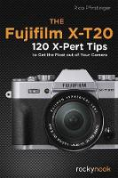 Fujifilm X-T20: 120 X-Pert Tips to Get the Most Out of Your Camera (Paperback)