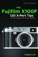 The Fujifilm X100F: 120 X-Pert Tips to Get the Most Out of Your Camera (Paperback)