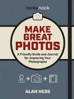 Make Great Photos: A Friendly Guide and Journal for Improving Your Photographs (Paperback)