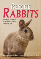 Rescue Rabbits: Portraits & Stories of Bunnies Finding Happy Homes (Paperback)