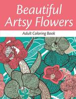 Beautiful Artsy Flowers: Adult Coloring Book (Paperback)