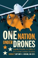 One Nation Under Drones: Legality, Morality, and Utility of Unmanned Combat Systems (Hardback)