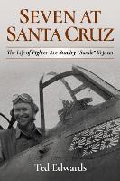 """Seven at Santa Cruz: The Life of Fighter Ace Stanley """"Swede"""" Vejtasa (Hardback)"""