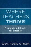 Where Teachers Thrive: Organizing Schools for Success (Paperback)