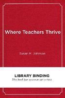 Where Teachers Thrive: Organizing Schools for Success (Hardback)