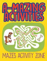 A-Mazing Activities: Mazes Activity Zone (Paperback)