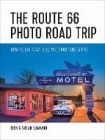The Route 66 Photo Road Trip: How to Eat, Stay, Play, and Shoot Like a Pro (Paperback)