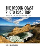 The Oregon Coast Photo Road Trip: How To Eat, Stay, Play, and Shoot Like a Pro (Paperback)