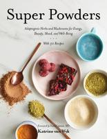 Super Powders: Adaptogenic Herbs and Mushrooms for Energy, Beauty, Mood, and Well-Being (Hardback)