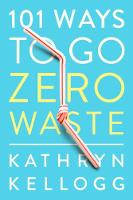 101 Ways to Go Zero Waste (Paperback)