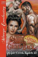 How Cassie Got Her Grind Back [Divine Creek Ranch 23] (Siren Publishing Menage Everlasting) (Paperback)